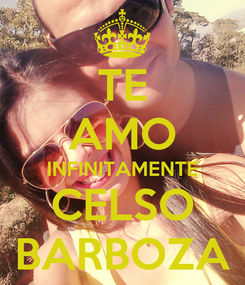Poster: TE AMO INFINITAMENTE CELSO BARBOZA