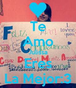 Poster: Te Amo Julissa Eres La Mejor:3