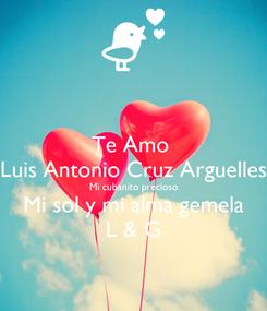 Poster: Te Amo  Luis Antonio Cruz Arguelles Mi cubanito precioso Mi sol y mi alma gemela L & G