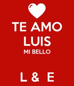 Poster: TE AMO LUIS MI BELLO  L &  E