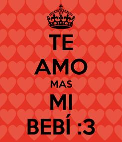 Poster: TE AMO MAS MI BEBÍ :3