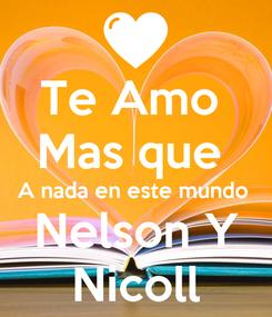 Poster: Te Amo  Mas que  A nada en este mundo  Nelson Y Nicoll