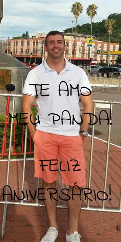 Poster: TE AMO MEU PANDA!  FELIZ ANIVERSÁRIO!