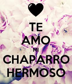 Poster: TE AMO MI CHAPARRO HERMOSO