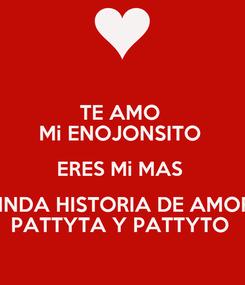 Poster: TE AMO  Mi ENOJONSITO  ERES Mi MAS  LINDA HISTORIA DE AMOR  PATTYTA Y PATTYTO