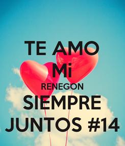 Poster: TE AMO Mi RENEGON SIEMPRE JUNTOS #14