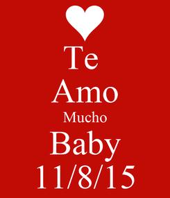 Poster: Te  Amo Mucho Baby 11/8/15