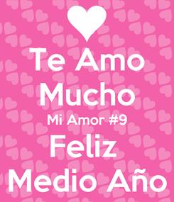 Poster: Te Amo Mucho Mi Amor #9 Feliz  Medio Año