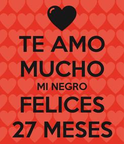 Poster: TE AMO MUCHO MI NEGRO FELICES 27 MESES