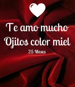Poster: Te amo mucho Ojitos color miel 25 Meses