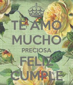 Poster: TE AMO MUCHO PRECIOSA FELIZ CUMPLE