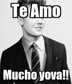 Poster: Te Amo Mucho yova!!