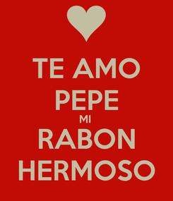 Poster: TE AMO PEPE MI  RABON HERMOSO