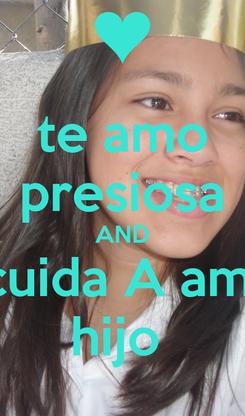 Poster: te amo presiosa AND cuida A ami hijo
