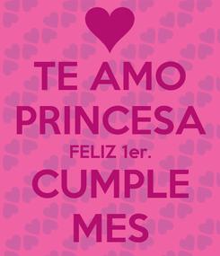 Poster: TE AMO PRINCESA FELIZ 1er. CUMPLE MES