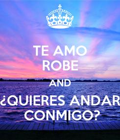 Poster: TE AMO ROBE AND ¿QUIERES ANDAR  CONMIGO?