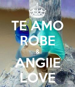 Poster: TE AMO ROBE & ANGIIE LOVE