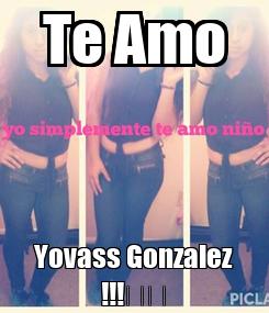 Poster: Te Amo Yovass Gonzalez !!!😍😘