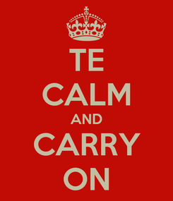 Poster: TE CALM AND CARRY ON