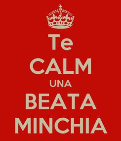 Poster: Te CALM UNA BEATA MINCHIA
