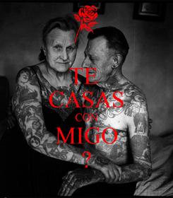 Poster: TE  CASAS CON MIGO ?