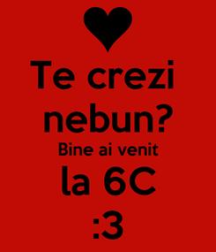 Poster: Te crezi  nebun? Bine ai venit la 6C :3