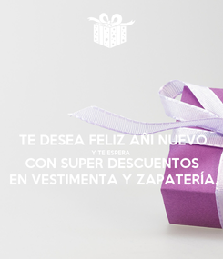Poster:  TE DESEA FELIZ AÑI NUEVO Y TE ESPERA CON SUPER DESCUENTOS EN VESTIMENTA Y ZAPATERÍA.