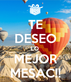 Poster: TE DESEO LO  MEJOR MESAC!!