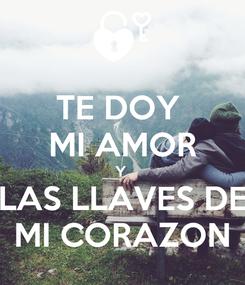 Poster: TE DOY  MI AMOR Y  LAS LLAVES DE MI CORAZON
