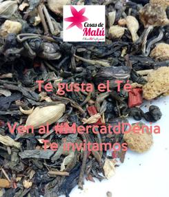 Poster: Te gusta el Té   Ven al #MercatdDénia Te invitamos