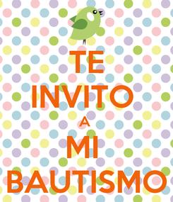 Poster: TE INVITO  A  MI  BAUTISMO