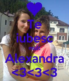 Poster: Te iubesc mult Alexandra <3<3<3