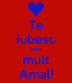 Poster: Te iubesc tare mult Amal!