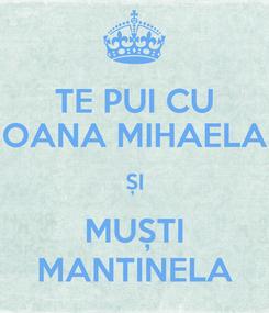Poster: TE PUI CU OANA MIHAELA ȘI MUȘTI MANTINELA
