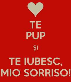 Poster: TE PUP ȘI TE IUBESC, MIO SORRISO!