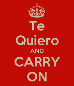 Poster: Te Quiero AND CARRY ON
