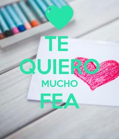 Poster: TE  QUIERO MUCHO FEA