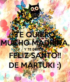 Poster: TE QUIERO MUCHO MADRINA, Y TE DESEO... FELIZ SANTO!! DE MARTUKI :)