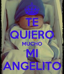 Poster: TE QUIERO MUCHO MI ANGELITO