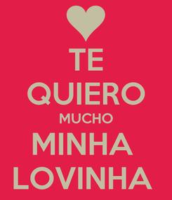 Poster: TE QUIERO MUCHO MINHA  LOVINHA