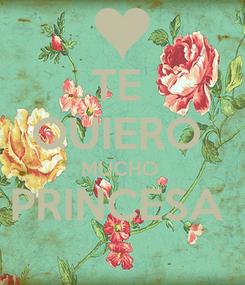 Poster: TE  QUIERO  MUCHO  PRINCESA