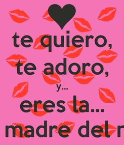 Poster: te quiero, te adoro, y... eres la... mejor madre del mundo