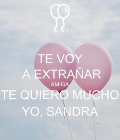Poster: TE VOY  A EXTRAÑAR AMIGA TE QUIERO MUCHO YO, SANDRA