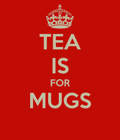Poster: TEA IS FOR MUGS