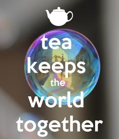 Poster: tea  keeps  the  world  together