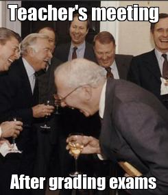 Poster: Teacher's meeting After grading exams