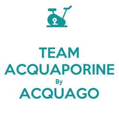 Poster: TEAM ACQUAPORINE By ACQUAGO