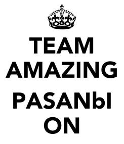 Poster: TEAM AMAZING  PASANbI ON