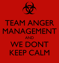 Poster: TEAM ANGER MANAGEMENT AND WE DONT KEEP CALM