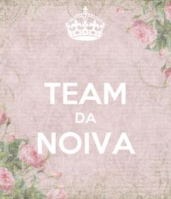 Poster:  TEAM DA NOIVA